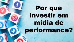 Por que investir em mídia de performance?